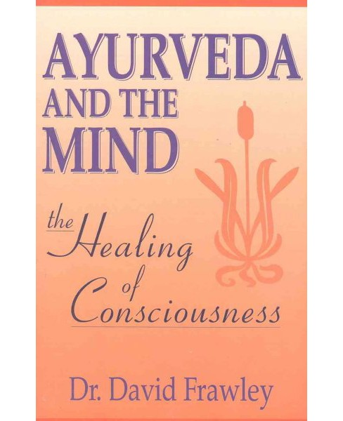 Ayurveda and the Mind : The Healing of Consciousness -  by David Frawley (Paperback) - image 1 of 1