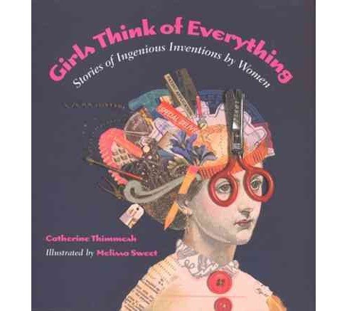Girls Think of Everything : Stories of Ingenious Inventions by Women (Reprint) (Paperback) (Catherine - image 1 of 1
