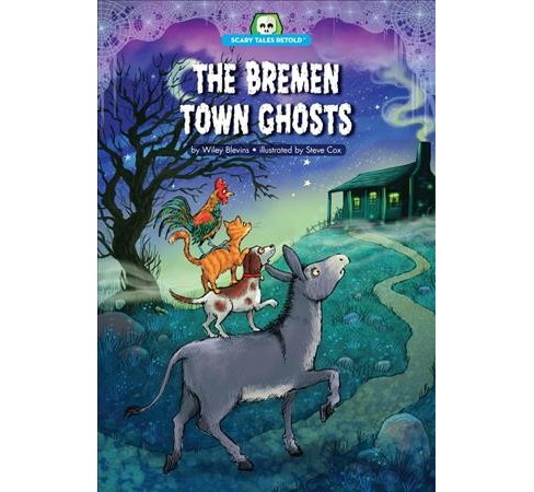 Bremen Town Ghosts -  (Scary Tales Retold) by Wiley Blevins (Paperback) - image 1 of 1