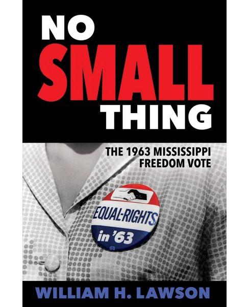 No Small Thing : The 1963 Mississippi Freedom Vote -  by William H. Lawson (Paperback) - image 1 of 1
