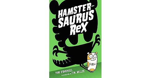 Hamstersaurus Rex (Hardcover) (Tom O'Donnell) - image 1 of 1