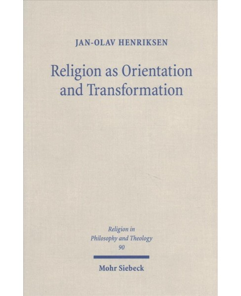 Religion as Orientation and Transformation : A Maximalist Theory -  by Jan-Olav Henriksen (Paperback) - image 1 of 1