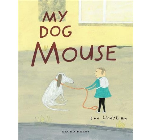 My Dog Mouse -  by Eva Lindstrom (Hardcover) - image 1 of 1
