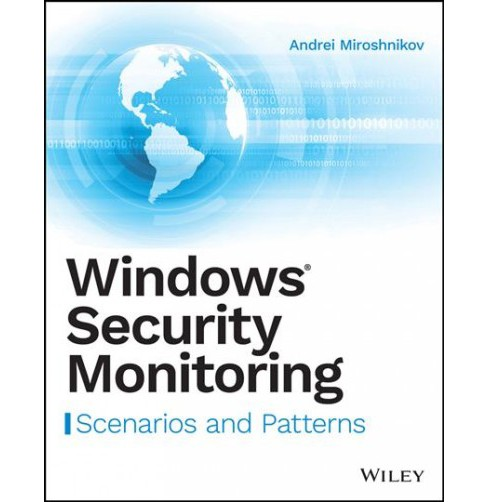 Windows Security Monitoring : Scenarios and Patterns -  by Andrei Miroshnikov (Paperback) - image 1 of 1