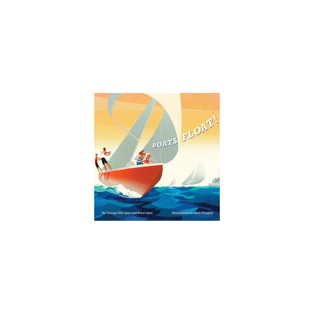 Boats Float! (School And Library) (George Ella Lyon & Benn Lyon)