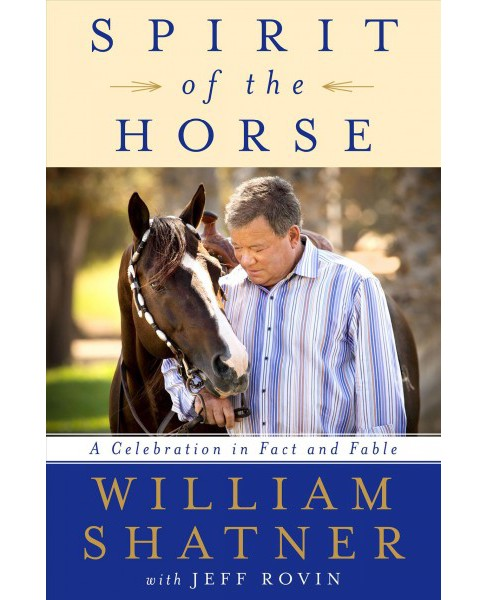 Spirit of the Horse : A Celebration in Fact and Fable -  by William Shatner (Hardcover) - image 1 of 1