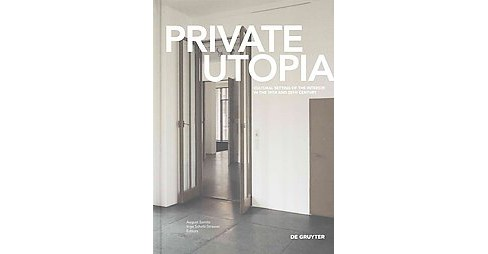 Private Utopia : Cultural Setting of the Interior in the 19th and 20th Century (Hardcover) - image 1 of 1
