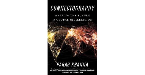 Connectography : Mapping the Future of Global Civilization (Hardcover) (Parag Khanna) - image 1 of 1