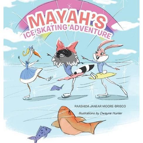 Mayah's Ice Skating Adventure - by  Raashida Janear Moore-Brisco (Hardcover) - image 1 of 1