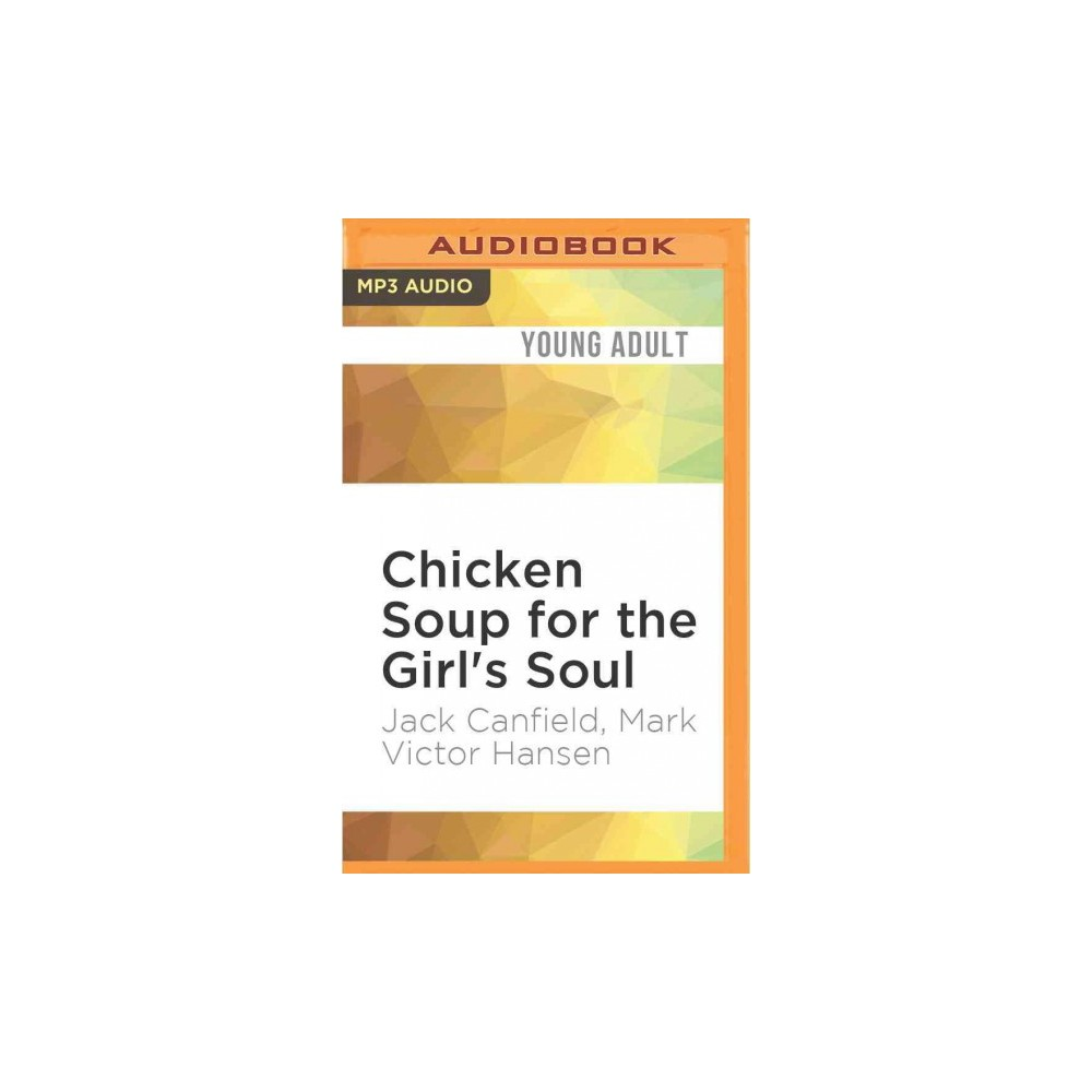Chicken Soup for the Girl's Soul : Real Stories by Real Girls About Real Stuff (Unabridged) (MP3-CD)