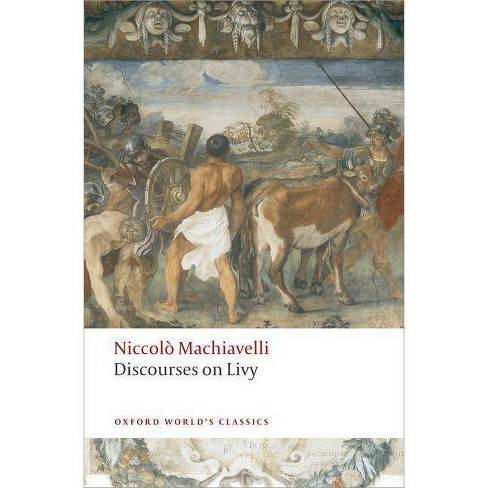 Discourses on Livy - (Oxford World's Classics (Paperback)) by  Niccolo Machiavelli (Paperback) - image 1 of 1