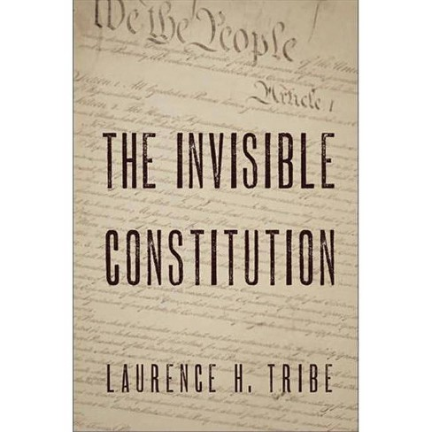 The Invisible Constitution - (Inalienable Rights) by  Laurence H Tribe (Hardcover) - image 1 of 1