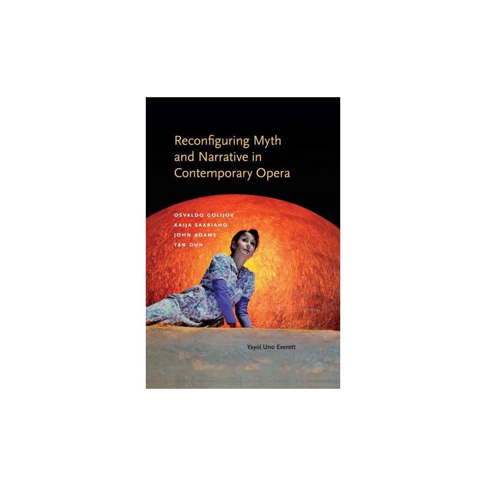 Reconfiguring Myth and Narrative in Contemporary Opera : Osvaldo Golijov, Kaija Saariaho, John Adams,