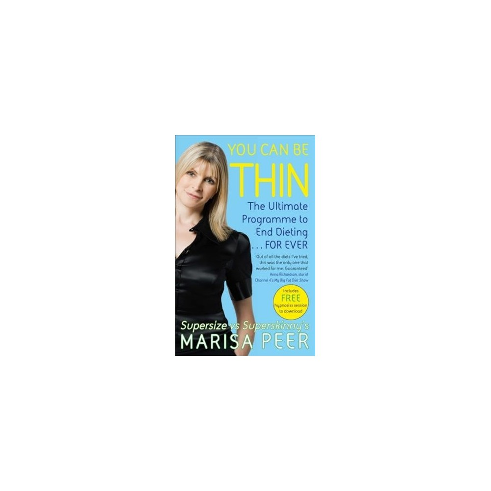 You Can Be Thin : The Ultimate Hypnosis Programme to End Dieting...Forever - by Marisa Peer (Paperback)