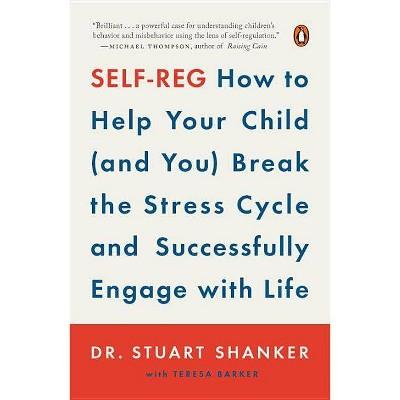 Self-Reg - by  Stuart Dr Shanker (Paperback)