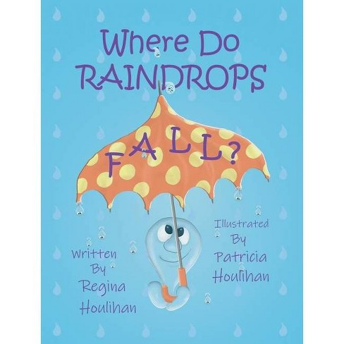 Where Do Raindrops Fall? - by  Regina Houlihan (Hardcover) - image 1 of 1