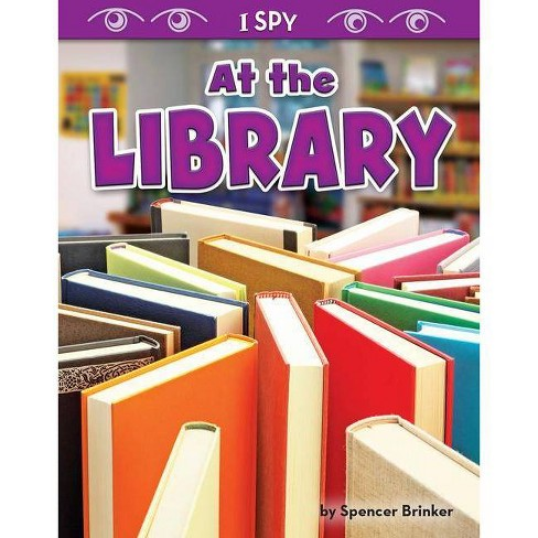 At the Library - (I Spy) by  Spencer Brinker (Hardcover) - image 1 of 1
