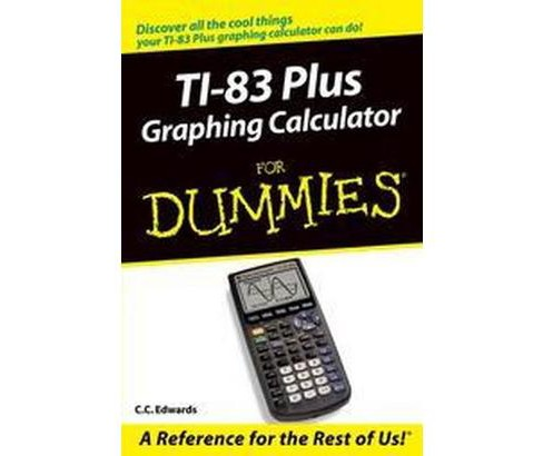 Ti-83 Plus Graphing Calculator for Dummies (Paperback) (Constance C. Edwards) - image 1 of 1