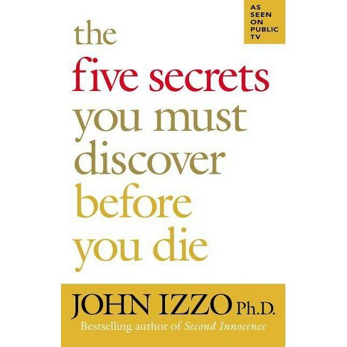 The Five Secrets You Must Discover Before You Die - (BK Life) by  John Izzo (Paperback) - image 1 of 1