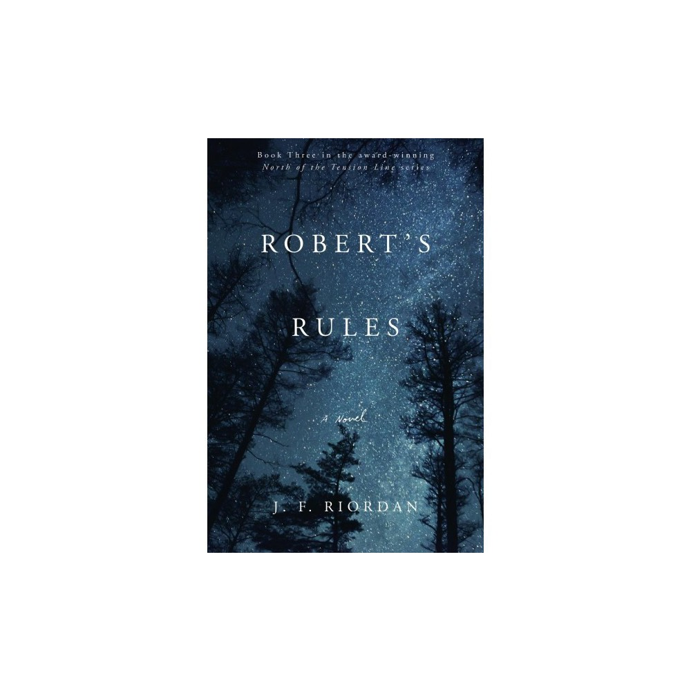Robert's Rules - (North of the Tension Line) by J. F. Riordan (Hardcover)