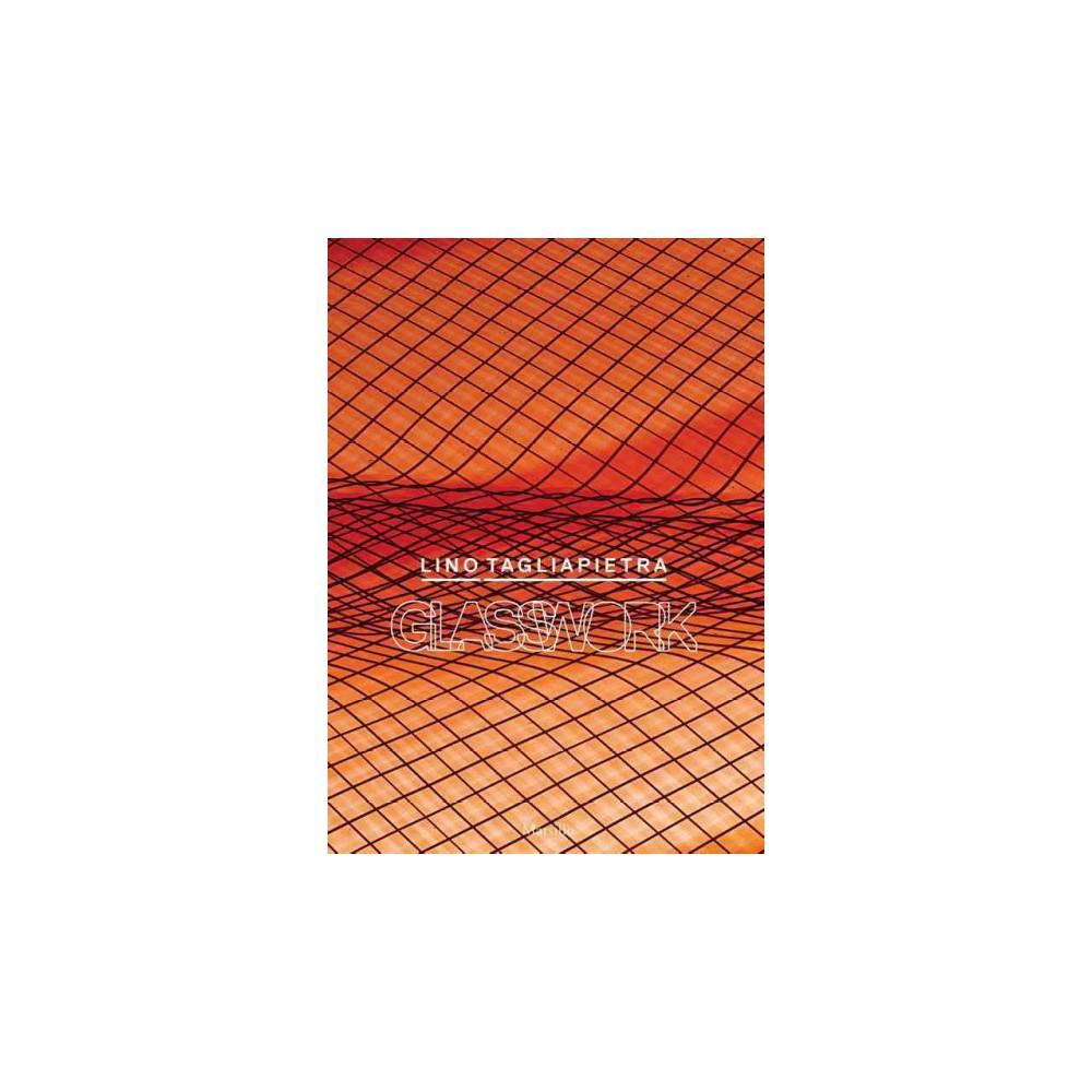 Lino Tagliapietra : Glasswork (Hardcover) (Bonita Marx & Stefano Micelli)