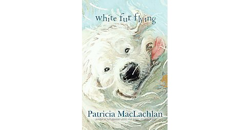 White Fur Flying (Hardcover) (Patricia MacLachlan) - image 1 of 1