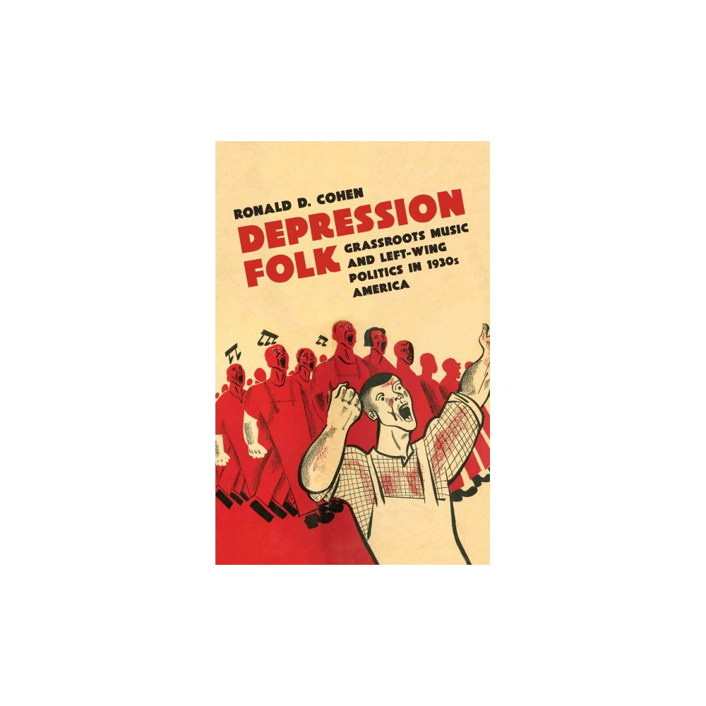 Depression Folk : Grassroots Music and Left-Wing Politics in 1930s America (Paperback) (Ronald D. Cohen)