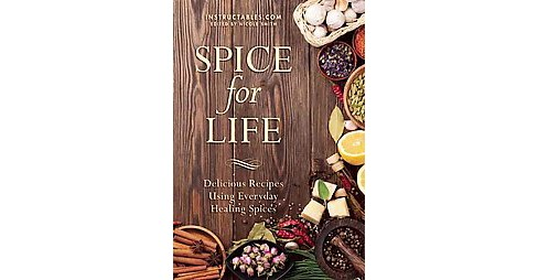 Spice for Life : Delicious Recipes Using Everyday Healing Spices (Paperback) - image 1 of 1