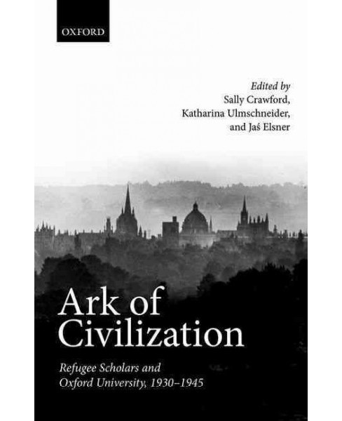 Ark of Civilization : Refugee Scholars and Oxford University 1930-1945 (Hardcover) - image 1 of 1