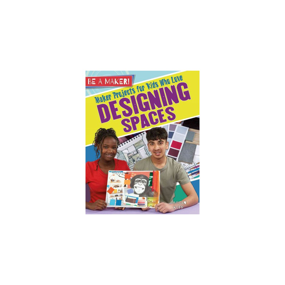 Maker Projects for Kids Who Love Designing Spaces (Paperback) (Megan Kopp)
