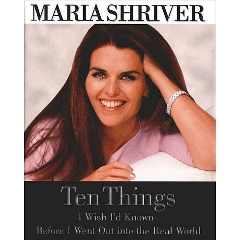 Ten Things I Wish I'd Known - Before I Went Out Into the Real World - by  Maria Shriver (Hardcover) - image 1 of 1