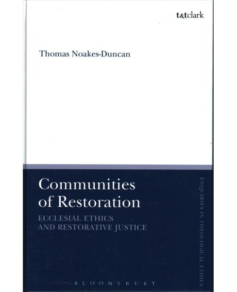 Communities of Restoration : Ecclesial Ethics and Restorative Justice -  (Hardcover) - image 1 of 1