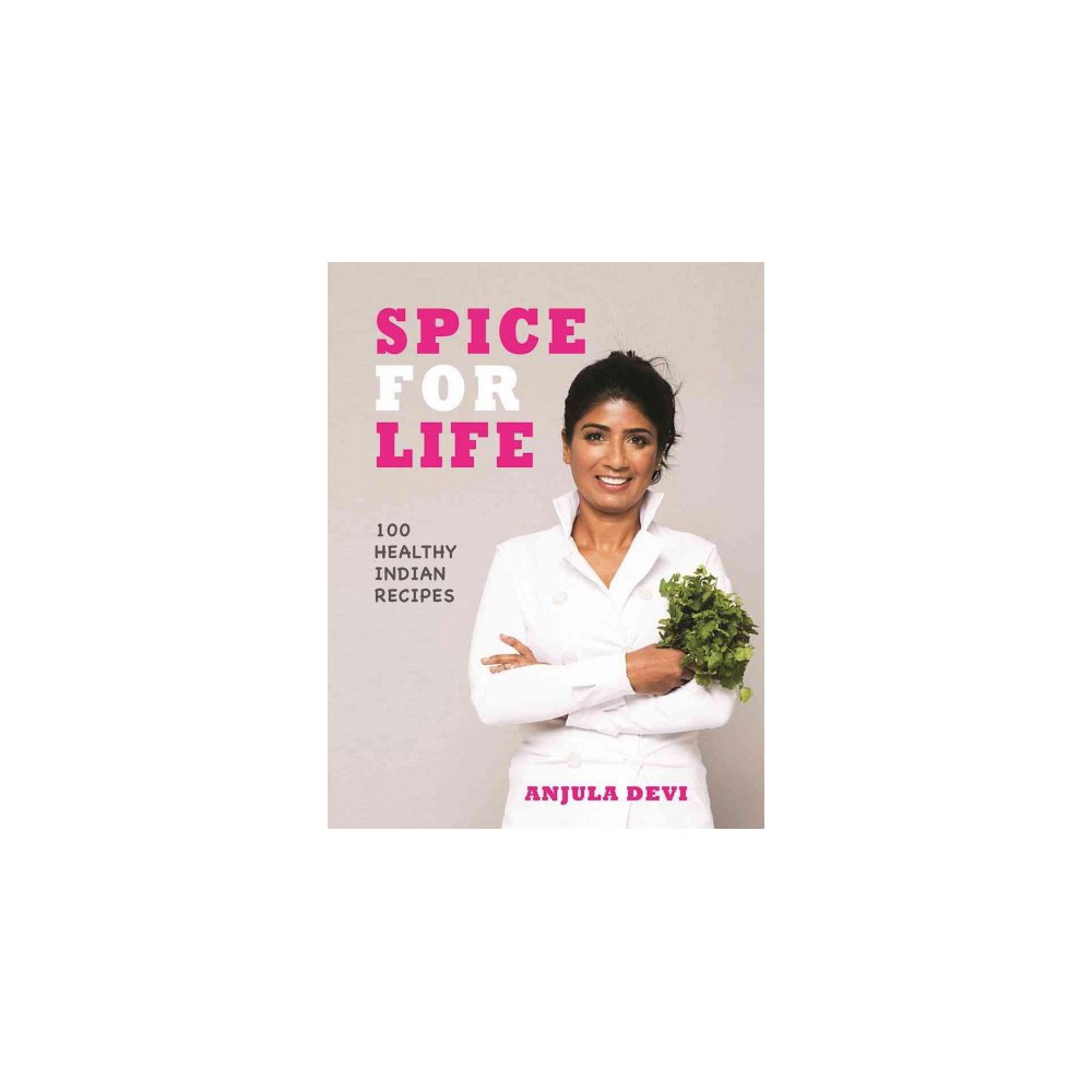 Spice for Life : Healthy and Wholesome Indian Cooking - by Anjula Devi (Hardcover)