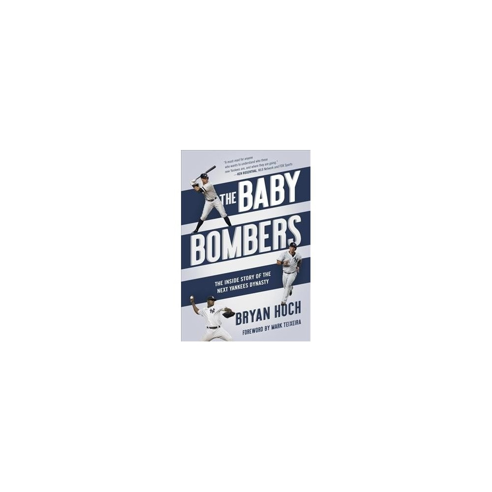Baby Bombers : The Inside Story of the Next Yankees Dynasty - Reprint by Bryan Hoch (Paperback)
