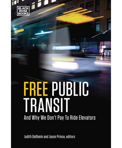 Free Public Transit : And Why We Don't Pay to Ride Elevators -  Reprint (Paperback) - image 1 of 1