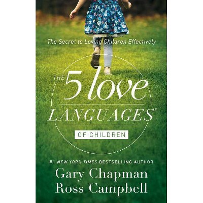 The 5 Love Languages of Children - by Gary Chapman & Ross Campbell (Paperback)