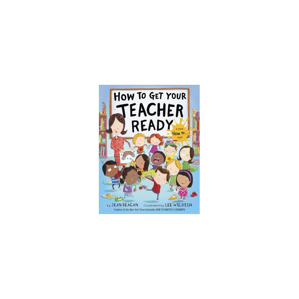 How to Get Your Teacher Ready - by Jean Reagan (Hardcover)