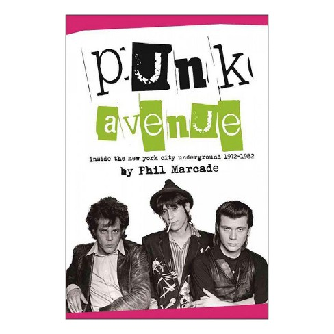 Punk Avenue : Inside the New York City Underground 1972-1982 -  by Phil Marcade (Paperback) - image 1 of 1
