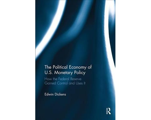 Political Economy of U.s. Monetary Policy : How the Federal Reserve Gained Control and Uses It - image 1 of 1