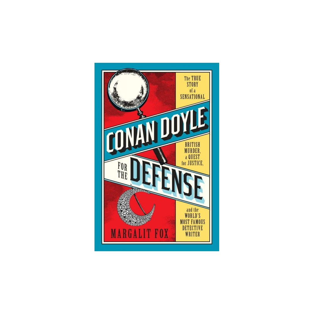 Conan Doyle for the Defense : The True Story of a Sensational British Murder, a Quest for Justice, and