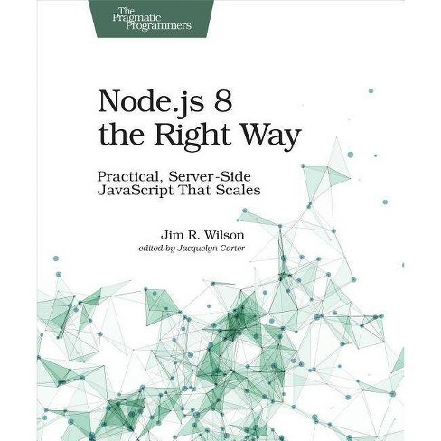 Node Js 8 the Right Way - by Jim Wilson (Paperback)