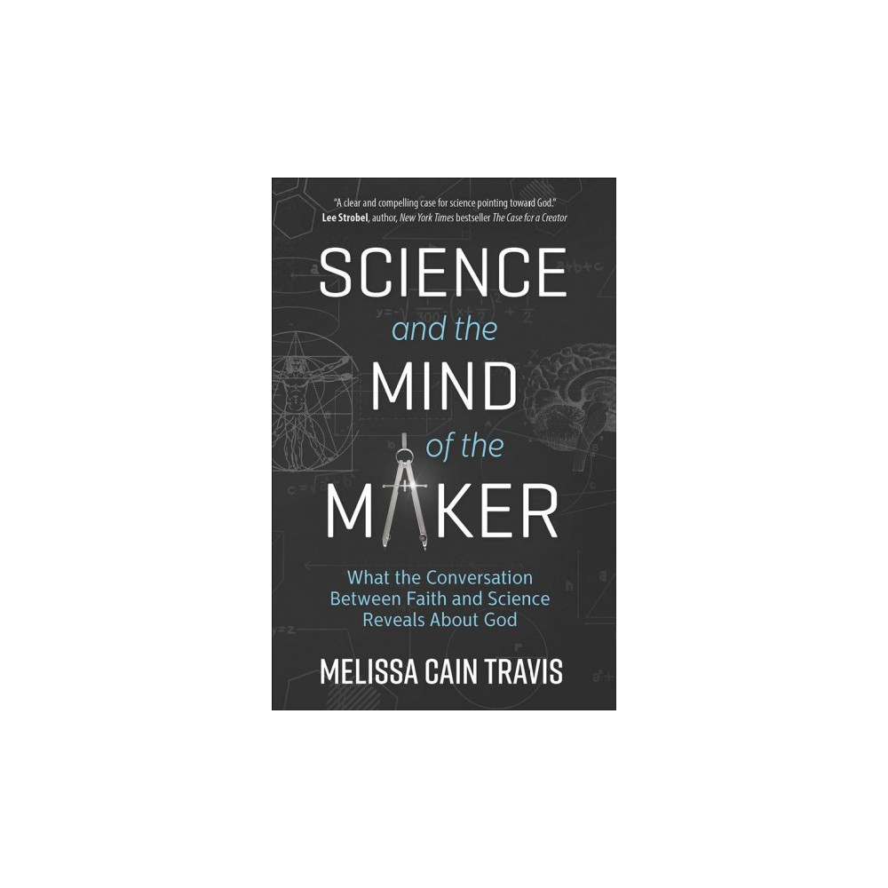 Science and the Mind of the Maker - 1 by Melissa Cain Travis (Paperback)
