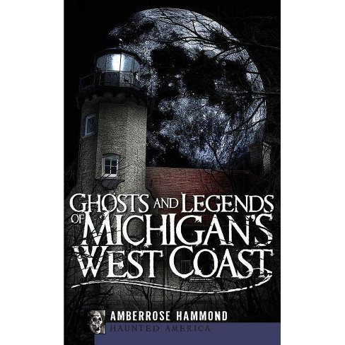 Ghosts and Legends of Michigan's West Coast - by  Amberrose Hammond (Hardcover) - image 1 of 1