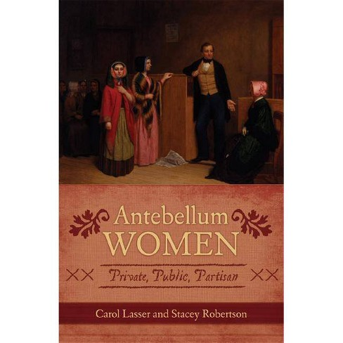 Antebellum Women - (American Controversies) by  Carol Lasser & Stacey Robertson (Paperback) - image 1 of 1