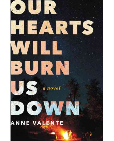 Our Hearts Will Burn Us Down (Hardcover) (Anne Valente) - image 1 of 1