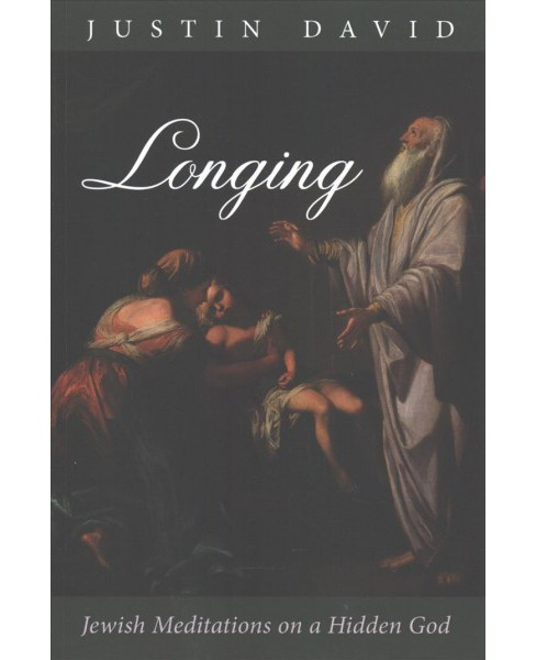 Longing : Jewish Meditations on a Hidden God (Paperback) (Justin David). - image 1 of 1