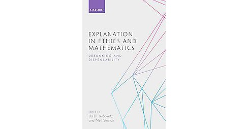 Explanation in Ethics and Mathematics : Debunking and Dispensability (Hardcover) - image 1 of 1