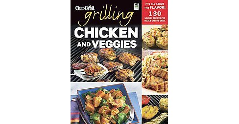 Char-Broil Grilling Chicken and Veggies : 150 Savory Recipes for Sizzle on the Grill (Paperback) - image 1 of 1
