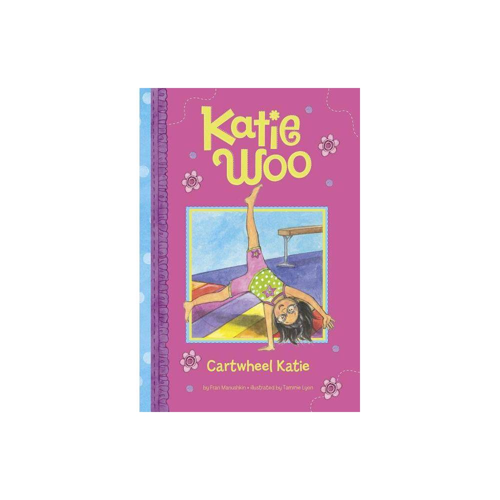 Cartwheel Katie Katie Woo By Fran Manushkin Hardcover