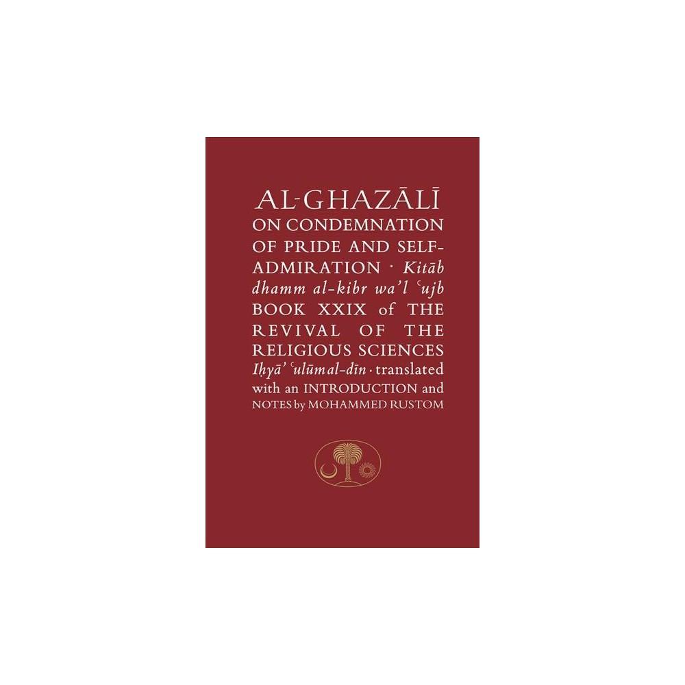 Al-ghazali on Condemnation of Pride and Self-Admiration : Kitab dhamm al-kibr wa'l-ujb - (Hardcover)